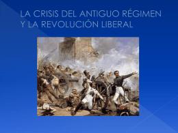 LA CRISIS DEL ANTIGUO RÉGIMEN Y LA REVOLUCIÓN