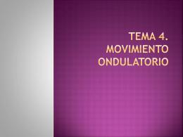 Tema 4. movimiento ondulatorio