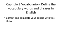 Capítulo 2 Vocabulario – Define the vocabulary