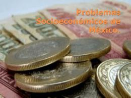 Problemas Socioeconómicos de México.