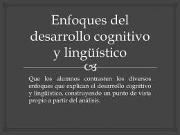 Enfoques del desarrollo cognitivo y lingüístico