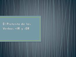 El Pretérito de los Verbos –IR y -ER