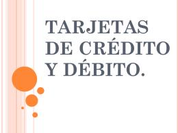 TARJETAS DE CRÉDITO Y DÉBITO.