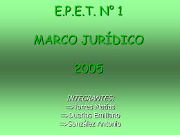 E.P.E.T. N° 1 MARCO JURÍDICO 2005