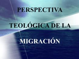 PERSPECTIVA TEOLÓGICA DE LA MIGRACIÓN