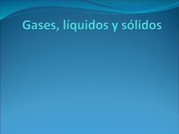 Gases, líquidos y sólidos