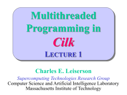 Multithreaded Programming in Cilk