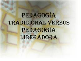 Pedagogía tradicional versus pedagogía liberadora