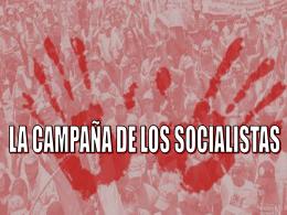 LA CAMPAÑA DE LOS SOCIALISTAS