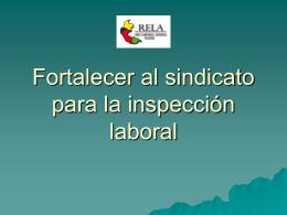 Fortalecer al sindicato para la inspección laboral