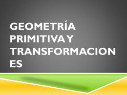 Geometría primitiva y Transformaciones