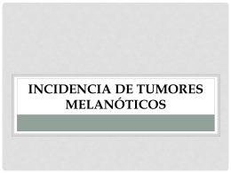 Incidencia de tumores melanóticos