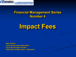 Impact Fees The Why's and How's of Impact Fees?