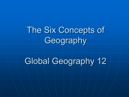 The Six Concepts of Geography Global Geography 12