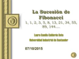 La Sucesión de Fibonacci 1, 1, 2, 3, 5, 8, 13, 21,