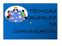 TÉCNICAS GRUPALES DE COMUNICACIÓN