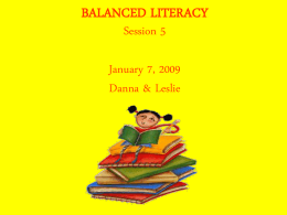 BALANCED LITERACY Session 5 January 7, 2009 Danna