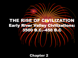 THE RISE OF CIVILIZATION Early River Valley