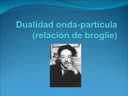 Dualidad onda-partícula (relación de broglie)