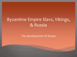 Byzantine Empire Slavs, Vikings, & Russia -