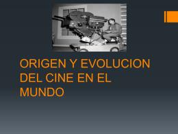 ORIGEN Y EVOLUCION DEL CINE EN EL MUNDO
