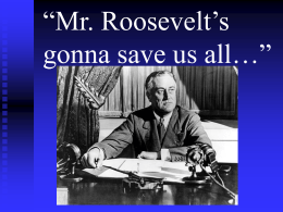Mr. Roosevelt's gonna save us all…""