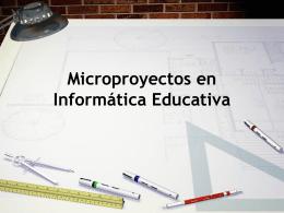 Microproyectos en Informática Educativa