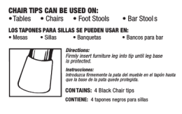 CHAIR TIPS CAN BE USED ON: • Tables • Chairs • Foot Stools • Bar