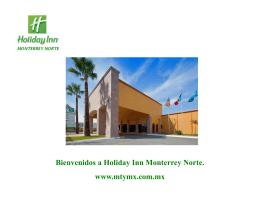 Bienvenidos a Holiday Inn Monterrey Norte. www.mtymx.com.mx