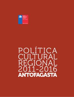 Política Cultural Regional 2011-2016. Antofagasta
