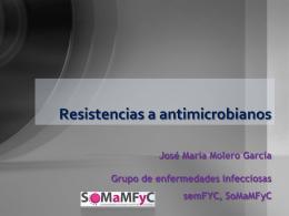 Resistencias a antimicrobianos - Grupo de Infecciosas SoMaMFYC