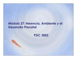 Módulo 27: Herencia, Ambiente y el Desarrollo Prenatal
