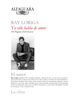RAY LORIGA Ya sólo habla de amor El autor La obra