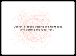 """Design is about getting the right idea, and getting the"