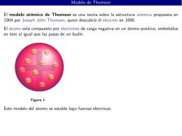 Modelo de Thomson El modelo atómico de Thomson es una teoría