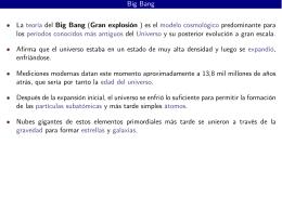 Big Bang • La teoría del Big Bang (Gran explosión ) es el