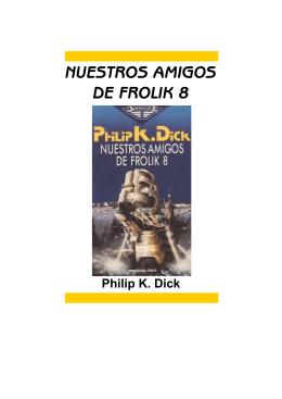 172. Dick, Philip K - Nuestros Amigos de Frolik 8