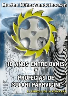 10 años entre Ovnis y profecias de Benjamín Solari Parravicini