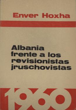 """""""Albania frente a los revisionistas jruschovistas""""."""