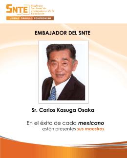 EMBAJADOR DEL SNTE Sr. Carlos Kasuga Osaka En el éxito de