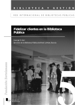 F unda ció n B ertelsm ann Fidelizar clientes en la Biblioteca Pública