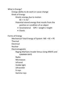 What is Energy? Energy-ability to do work or cause change Kinds of