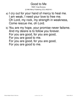 Good to Me a) I cry out for your hand of mercy to heal me. I