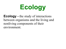 Ecology - the study of interactions between organisms and the living