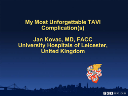 My Most Unforgettable TAVI Complication(s) Jan Kovac, MD, FACC