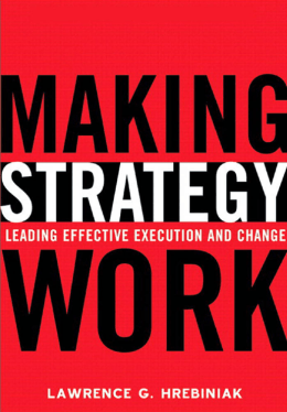 Making Strategy Work: Leading Effective Execution and Change