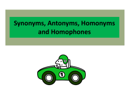 Synonyms, Antonyms, Homonyms, Homographs, and Homophones