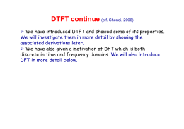 We have introduced DTFT and showed some of its properties. We