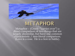 "Metaphor – (Greek- ""carries over"") a direct comparison of two things"