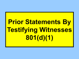 Prior Statements By Testifying Witnesses 801(d)(1) 3 Types of Prior